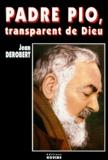 Jean Derobert - Padre Pio, transparent de Dieu. - Portrait spirituel de Padre Pio au travers de ses lettres.