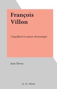 Jean Deroy - François Villon - Coquillard et auteur dramatique.