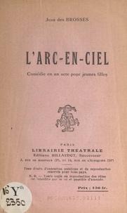 Jean des Brosses - L'arc-en-ciel - Comédie en un acte pour jeunes filles.