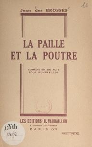 Jean des Brosses - La paille et la poutre - Pièce en 1 acte pour jeunes filles.