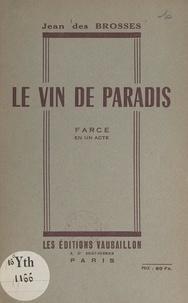 Jean des Brosses - Le vin de paradis - Farce en un acte.