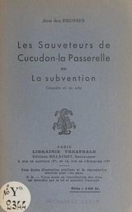 Jean des Brosses - Les sauveteurs de Cucudon-la-Passerelle - Ou La subvention. Comédie en un acte.