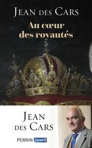Jean Des Cars - Au coeur des royautés.