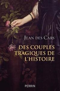 Jean Des Cars - Des couples tragiques de l'histoire.