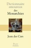 Jean Des Cars - Dictionnaire amoureux des Monarchies.