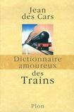Jean Des Cars - Dictionnaire amoureux des trains.