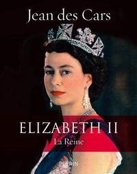 Jean Des Cars - Elizabeth II - La Reine.