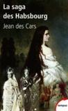 Jean Des Cars - La saga des Habsbourg.