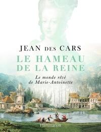 Jean Des Cars - Le hameau de la reine - Le monde rêvé de Marie-Antoinette.
