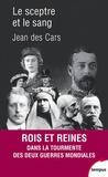 Jean Des Cars - Le sceptre et le sang - Rois et reines en guerre 1914-1945.