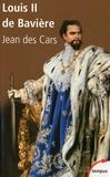 Jean Des Cars - Louis II de Bavière - Ou le roi foudroyé.