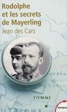 Jean Des Cars - Rodolphe et les secrets de Mayerling.