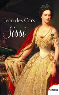 Jean Des Cars - Sissi, impératrice d'Autriche et reine de Hongrie.