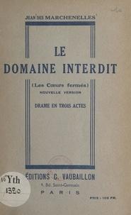 Jean Des Marchenelles - Le domaine interdit (Les cœurs fermés) - Drame en trois actes.