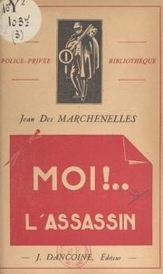 Jean Des Marchenelles - Moi !... l'assassin.