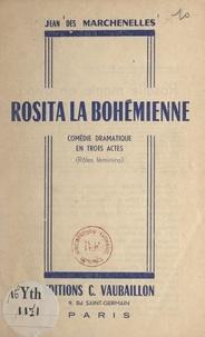 Jean Des Marchenelles - Rosita la Bohémienne - Comédie dramatique en trois actes (rôles féminins).