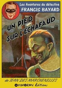 Jean Des Marchenelles - Un pied sur l'échafaud.