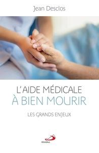 Jean Desclos - Aide médicale à bien mourir (L') - Les grands enjeux.