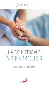 Jean Desclos - L'aide médicale à bien mourir - Les grands enjeux.