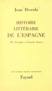 Jean Descola - Histoire littéraire de l'Espagne - De Sénèque à Garcia Lorca.