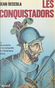 Jean Descola - Les Conquistadors.