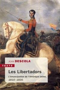 Jean Descola - Les Libertadors - L'émancipation de l'Amérique latine (1810-1830).