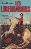 Jean Descola - Les Libertadors - L'émancipation de l'Amérique latine, 1810-1830.