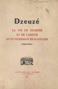 Jean Descombes et Émile de Villié - Dzeuzé - Les joies et les peines d'un vigneron beaujolais (1830-1900), d'après le manuscrit de Jean Descombes.