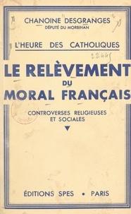 Jean Desgranges - L'heure des Catholiques, le relèvement du moral français - Controverses religieuses et sociales.