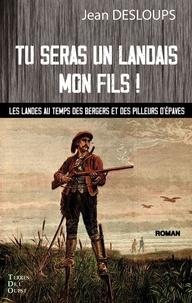Téléchargement gratuit d'ebooks Tu seras un landais, mon fils !  - Les landes au temps des bergers et des pilleurs d'épaves FB2 iBook par Jean Desloups 9791097150396