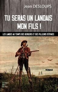 Jean Desloups - Tu seras un landais, mon fils ! - Les landes au temps des bergers et des pilleurs d'épaves.