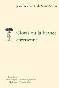 Jean Desmarets de Saint-Sorlin - Clovis ou la France chrétienne.