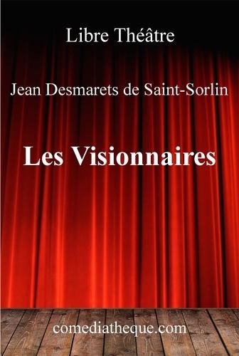 Jean Desmarets de Saint-Sorlin - Les visionnaires.