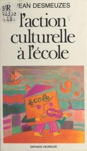 Jean Desmeuzes - L'Action culturelle à l'école.