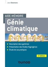 Jean Desmons - Aide-mémoire Génie climatique - 5e éd. - Description des systèmes, présentation des fluides frigorigènes, étude de cas pratiques.