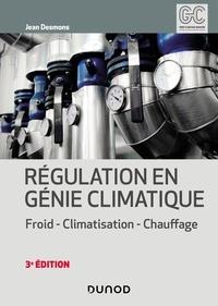 Jean Desmons - Régulation en génie climatique - 3e éd. - Froid - Climatisation - Chauffage.