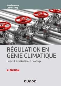 Jean Desmons et Léoric Le Roy - Régulation en génie climatique - 4e éd. - Froid - Climatisation - Chauffage.