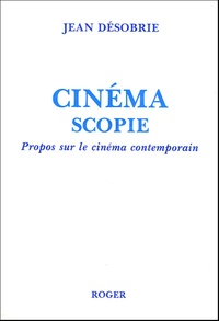 Jean Désobrie - Cinémascopie - Propos sur le cinéma contemporain.