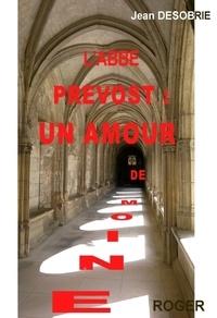 Jean Désobrie - L'abbe Prévost - Un amour de moine.