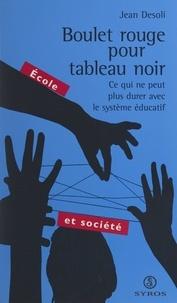 Jean Desoli et Bernard Defrance - Boulet rouge pour tableau noir - Ce qui ne peut plus durer avec le système éducatif.