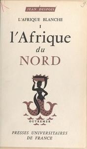 Jean Despois et Charles-André Julien - L'Afrique blanche (1). L'Afrique du Nord.