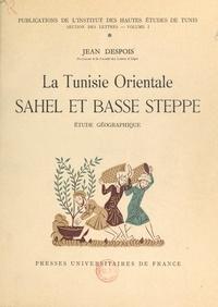 Jean Despois et  Institut des Hautes Études de - La Tunisie orientale, Sahel et Basse steppe - Étude géographique.