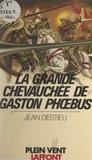 Jean Destieu et André Massepain - La grande chevauchée de Gaston Phœbus.