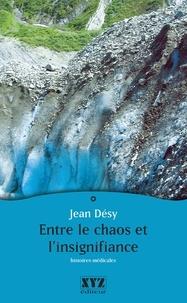 Jean Désy - Entre le chaos et l'insignifiance : histoires médicales.