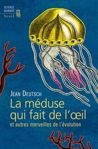 Jean Deutsch - La méduse qui fait de l'oeil et autres merveilles de l'évolution.