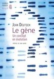 Jean Deutsch - Le gène - Un concept en évolution.