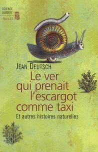Jean Deutsch - Le ver qui prenait l'escargot comme taxi - Et autres histoires naturelles.