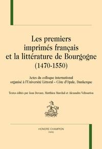 Jean Devaux et Matthieu Marchal - Les premiers imprimés français et la littérature de Bourgogne (1470-1550) - Actes du colloque international tenu à l'Université du Littoral - Côte d'Opale (Dunkerque).