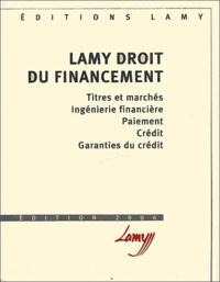 Lamy Droit du financement - Titres et marchés, Ingénierie financière, Paiement, Crédit, Garanties du crédit.pdf