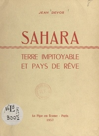 Jean Devos - Sahara - Terre impitoyable et pays de rêve.